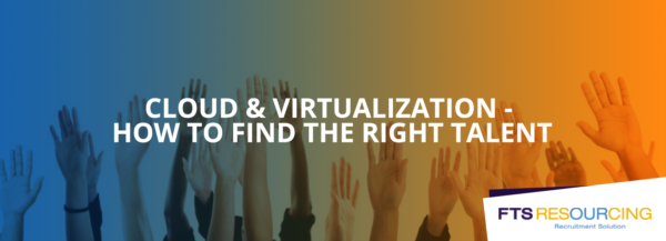 How to find the right Cloud & Virtualization talent